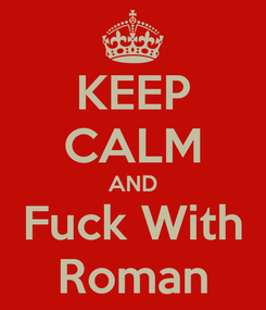 Poster: KEEP CALM AND Fuck With Roman