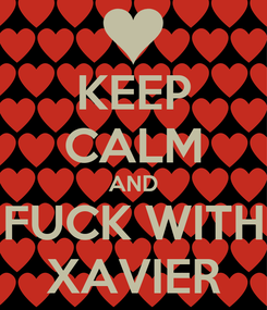 Poster: KEEP CALM AND FUCK WITH XAVIER