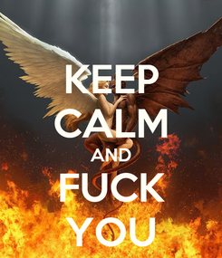 Poster: KEEP CALM AND FUCK YOU