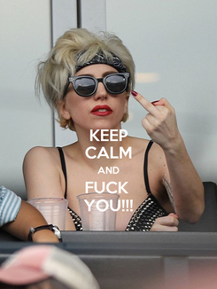 Poster: KEEP CALM AND FUCK  YOU!!!