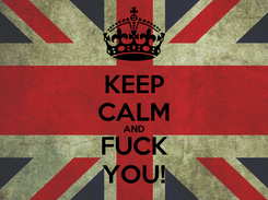Poster: KEEP CALM AND FUCK YOU!