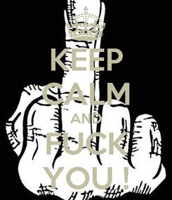 Poster: KEEP CALM AND FUCK YOU !