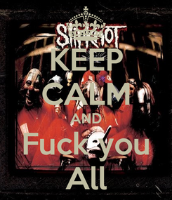 Poster: KEEP CALM AND Fuck you All
