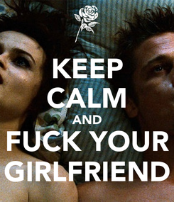 Poster: KEEP CALM AND FUCK YOUR GIRLFRIEND