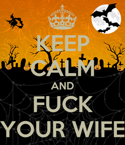 Poster: KEEP CALM AND FUCK YOUR WIFE