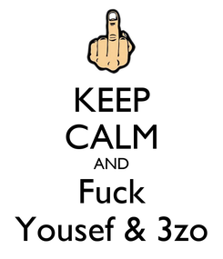 Poster: KEEP CALM AND Fuck Yousef & 3zo