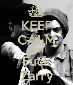 Poster: KEEP CALM AND Fuck Zarry