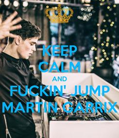 Poster: KEEP CALM AND FUCKIN' JUMP MARTIN GARRIX