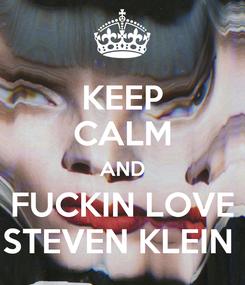 Poster: KEEP CALM AND FUCKIN LOVE STEVEN KLEIN