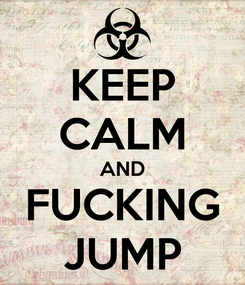 Poster: KEEP CALM AND FUCKING JUMP