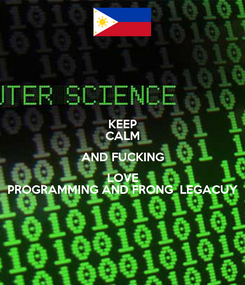 Poster: KEEP CALM AND FUCKING LOVE PROGRAMMING AND FRONG  LEGACUY