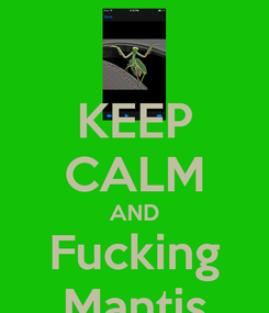 Poster: KEEP CALM AND Fucking Mantis