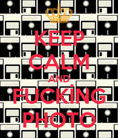 Poster: KEEP CALM AND FUCKİNG PHOTO