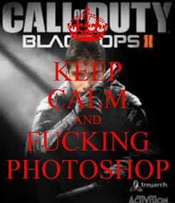 Poster: KEEP CALM AND FUCKING PHOTOSHOP