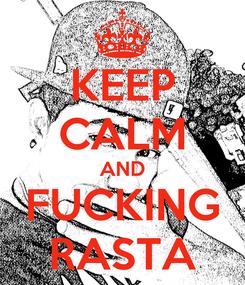 Poster: KEEP CALM AND FUCKING RASTA