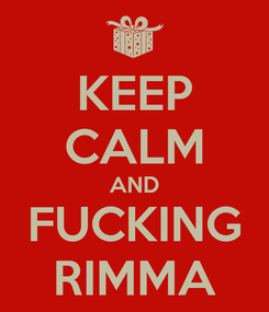 Poster: KEEP CALM AND FUCKING RIMMA
