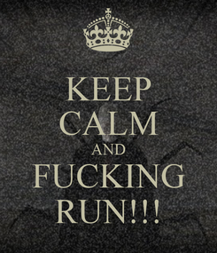 Poster: KEEP CALM AND FUCKING RUN!!!