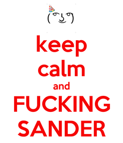 Poster: keep calm and FUCKING SANDER
