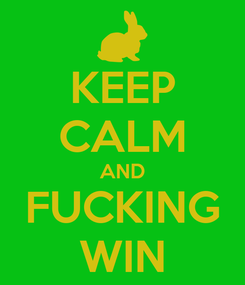 Poster: KEEP CALM AND FUCKING WIN