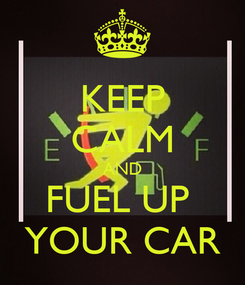 Poster: KEEP CALM AND FUEL UP  YOUR CAR