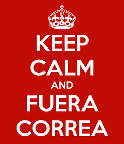 Poster: KEEP CALM AND FUERA CORREA