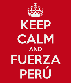 Poster: KEEP CALM AND FUERZA PERÚ