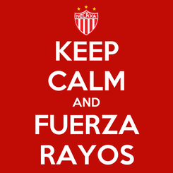Poster: KEEP CALM AND FUERZA RAYOS