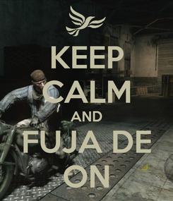 Poster: KEEP CALM AND FUJA DE ON