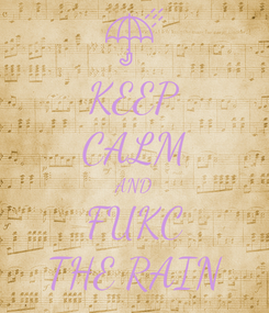 Poster: KEEP CALM AND FUKC THE RAIN