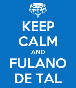Poster: KEEP CALM AND FULANO DE TAL