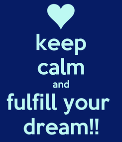 Poster: keep calm and fulfill your  dream!!
