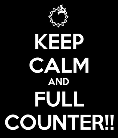 Poster: KEEP CALM AND FULL COUNTER!!
