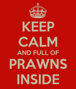 Poster: KEEP CALM AND FULL OF PRAWNS INSIDE