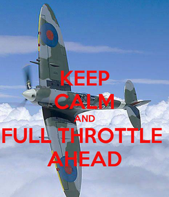 Poster: KEEP CALM AND FULL THROTTLE  AHEAD