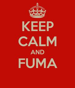 Poster: KEEP CALM AND FUMA