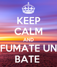 Poster: KEEP CALM AND FUMATE UN BATE