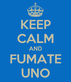 Poster: KEEP CALM AND FUMATE UNO