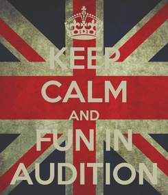 Poster: KEEP CALM AND FUN IN AUDITION