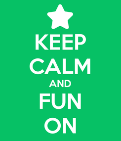 Poster: KEEP CALM AND FUN ON