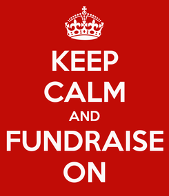 Poster: KEEP CALM AND FUNDRAISE ON
