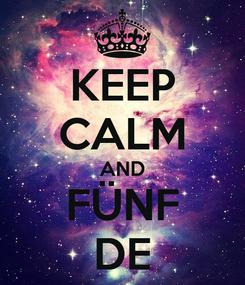 Poster: KEEP CALM AND FÜNF DE