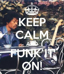 Poster: KEEP CALM AND FUNK IT ON!