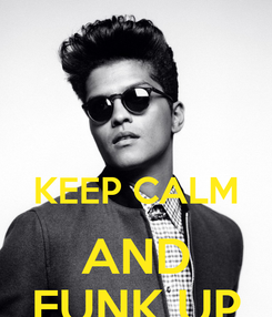 Poster:   KEEP CALM AND FUNK UP