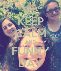 Poster: KEEP CALM AND FUNNY DAY