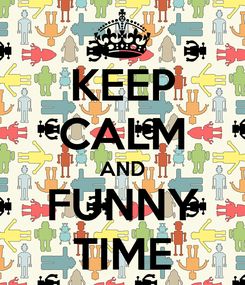 Poster: KEEP CALM AND FUNNY TIME