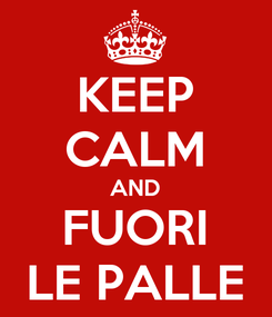 Poster: KEEP CALM AND FUORI LE PALLE