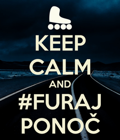 Poster: KEEP CALM AND #FURAJ PONOČ