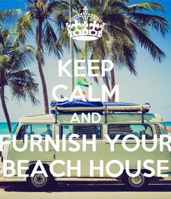 Poster: KEEP CALM AND FURNISH YOUR BEACH HOUSE