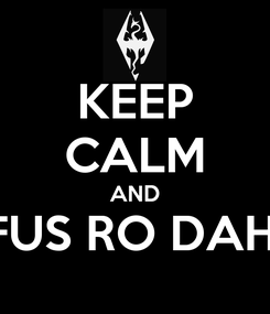 Poster: KEEP CALM AND FUS RO DAH!