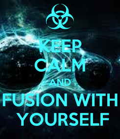 Poster: KEEP CALM AND FUSION WITH  YOURSELF